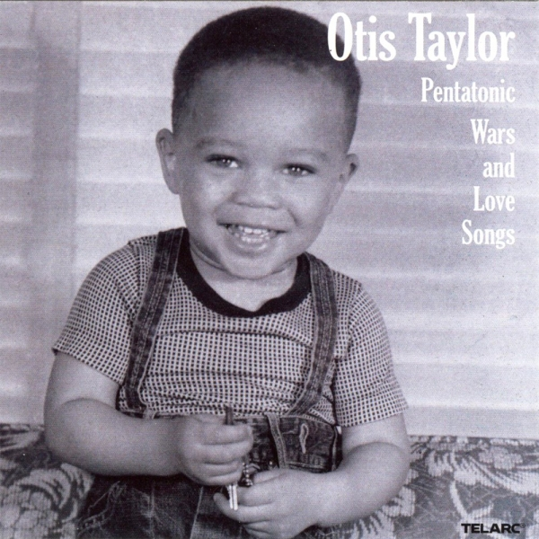 OTIS TAYLOR. PENTATONIC WARS AND LOVE SONGS